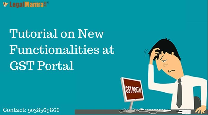 Tutorial on New Functionalities at GST Portal